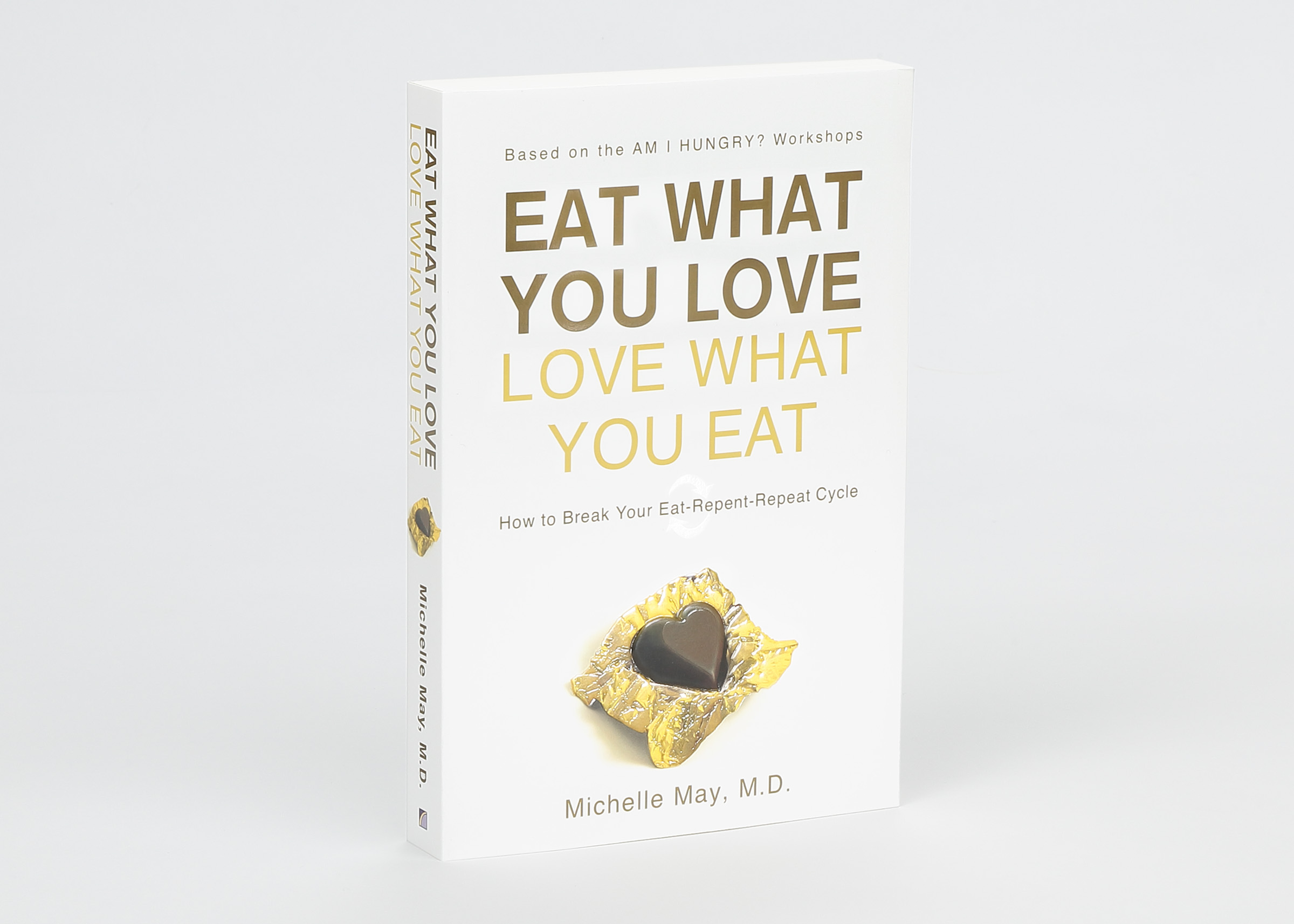 Eat What You Love, Love What You Eat: How to Break Your Eat-Repent-Repeat Cycle