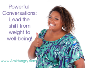 Powerful Conversations to lead the shift from weight to well-being