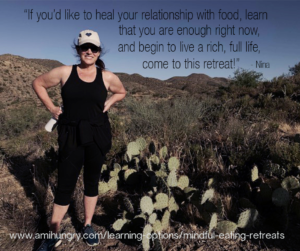 If you'd like to heal your relationship with food, learn that you are enough right now, and want to live a rich, full life, come to this retreat!