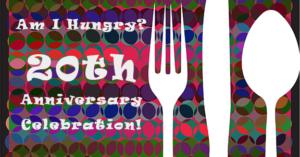 20th Anniversary Celebration of Am I Hungry?