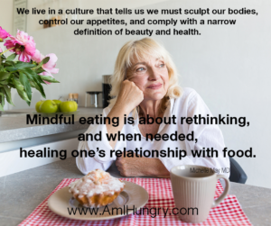 Mindful eating is about rethinking, and when needed, healing one's relationship with food.
