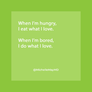 On green background: When I'm hungry, I eat what I love. When I'm bored, I do what I love.