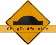 9 eating speed bumps to try