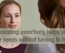 Communicating assertively helps you get your needs met without turning to food.